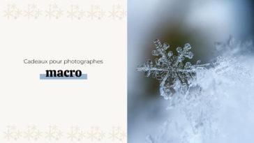 5 cadeaux de rêve pour le photographe macro