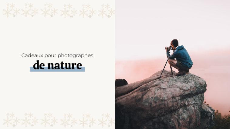 5 cadeaux de rêve pour le photographe de nature